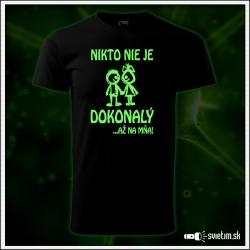 vtipné svietiace tričko Nikto nie je dokonalý, až na mňa! humorný darček k narodeninám