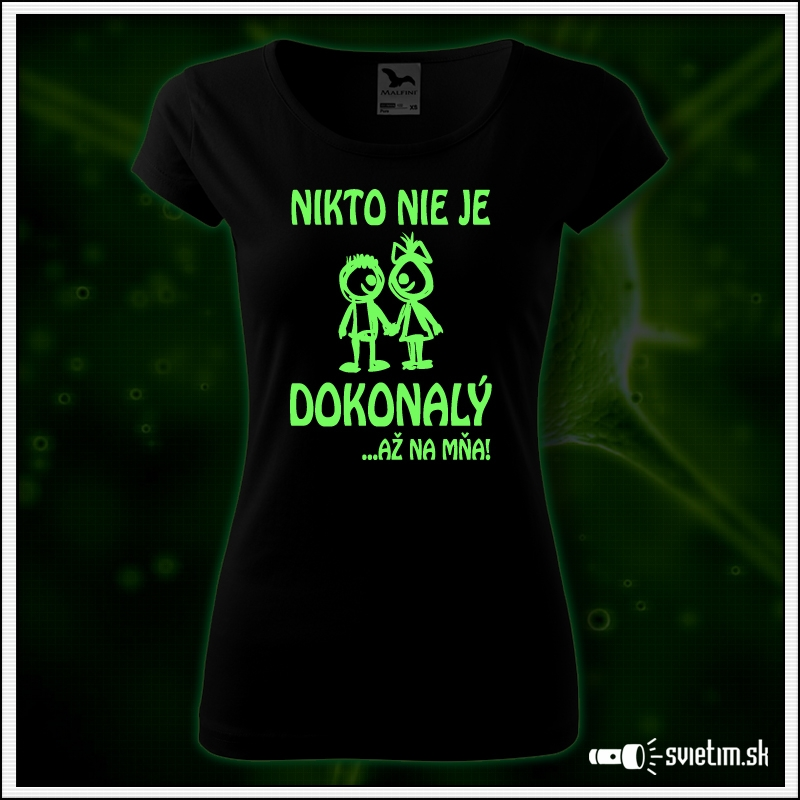 dámske vtipné svietiace tričko Nikto nie je dokonalý a na mňa!, vtipný darček pre ženy