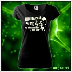 Svietiace dámske alkoholové tričko Pijem iba 2 krát za rok, čierne vtipné tričko darček na narodeniny